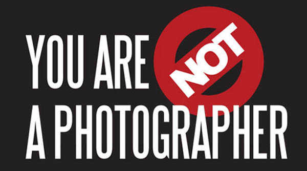 you-are-not-a-photographer